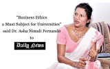 """Business Ethics a Must Subject for Universities"" said Dr. Asha Nimali Fernando to Daily News"